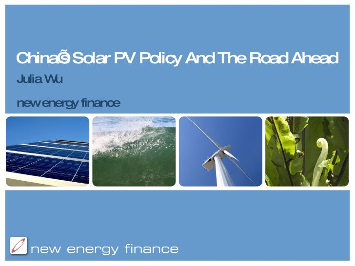China's Solar PV Policy And The Road Ahead Julia Wu new energy finance