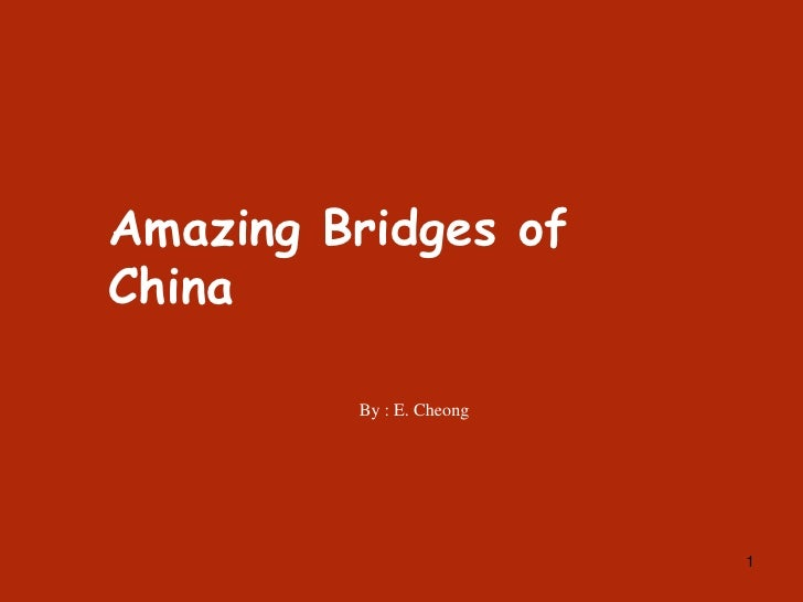 1<br />Amazing Bridges of China<br />By : E. Cheong<br />