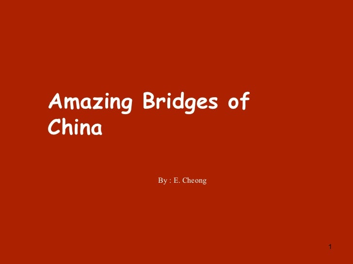 Amazing Bridges of China By : E. Cheong