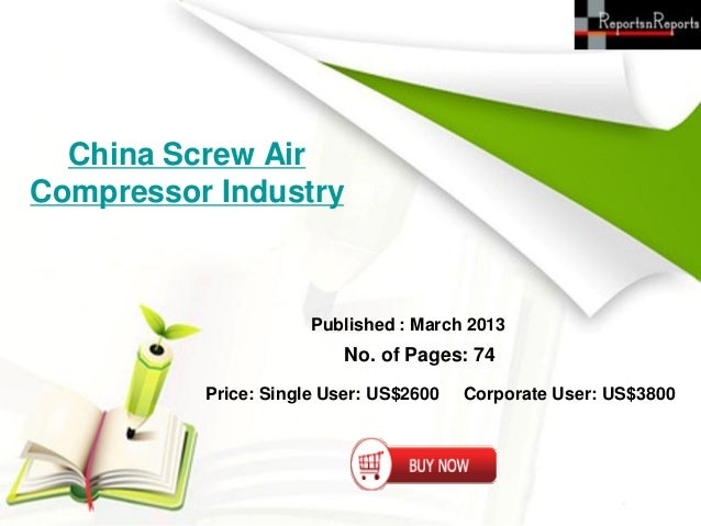 China Screw AirCompressor Industry                      Published : March 2013                          No. of Pages: 74  ...