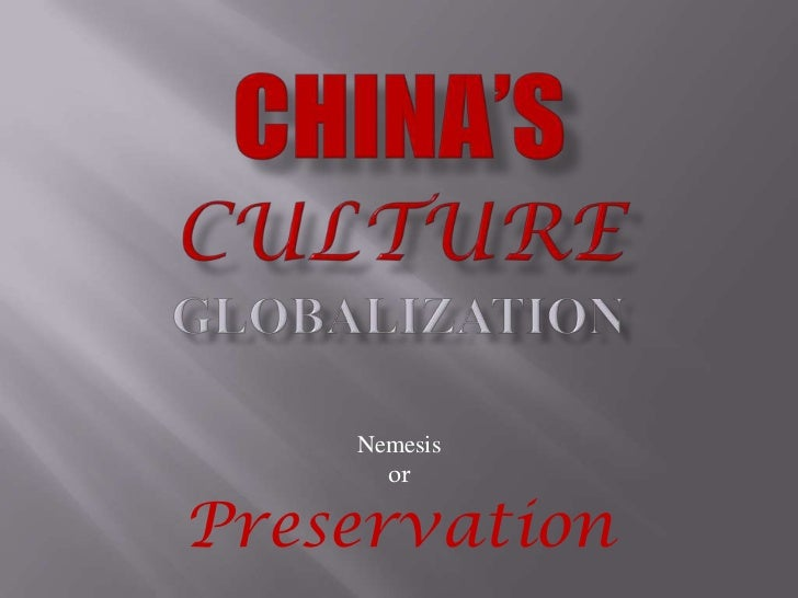 globalization chinese culture The rise of china - 25 years of globalization culture clash china is different from anywhere else in the world perhaps cultural aspects present the greatest.