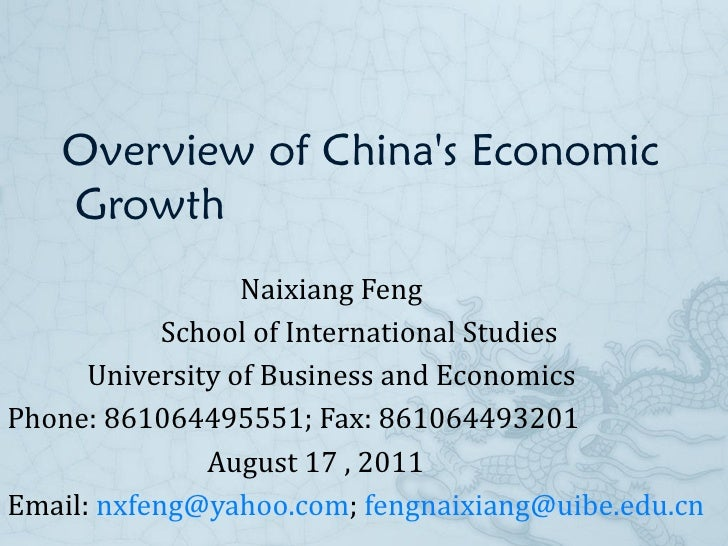 Overview of China's Economic  Growth  Naixiang Feng School of International Studies University of Business and Economics P...