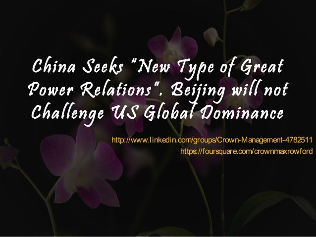 "China Seeks ""New Type of GreatPower Relations"". Beijing will notChallenge US Global Dominancehttp://www.linkedin.com/group..."