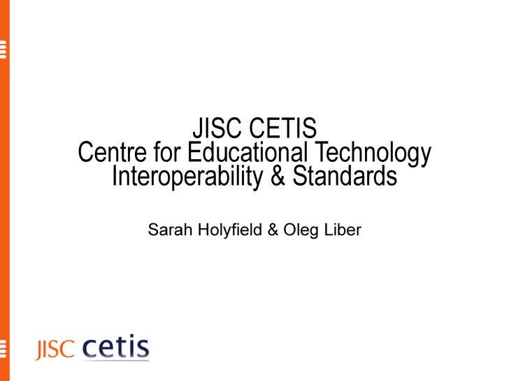 JISC CETIS Centre for Educational Technology Interoperability & Standards Sarah Holyfield: Communications Director Li Yuan...