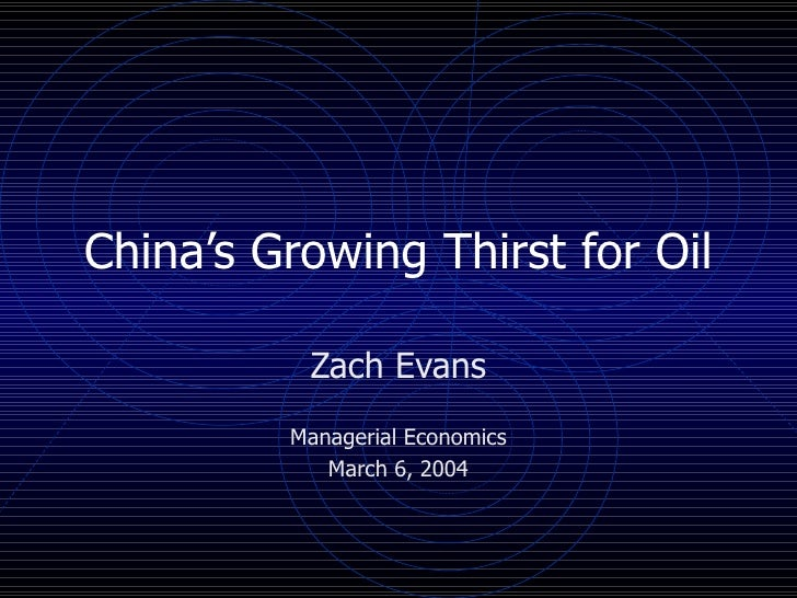 China's Growing Thirst for Oil Zach Evans Managerial Economics March 6, 2004