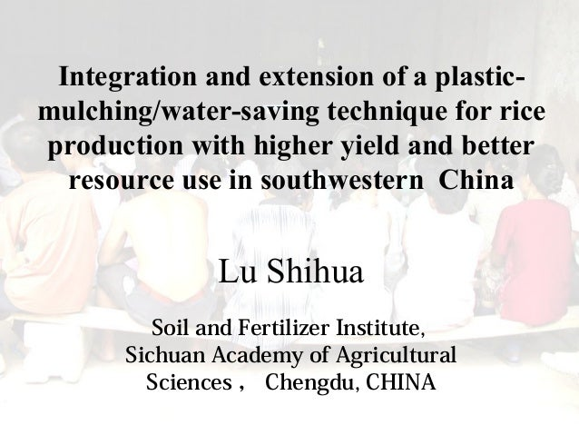 Integration and extension of a plastic- mulching/water-saving technique for rice production with higher yield and better r...