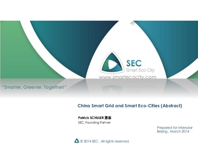© 2014 SEC. All rights reserved. China Smart Grid and Smart Eco-Cities (Abstract) Prepared for Intersolar Beijing , March ...