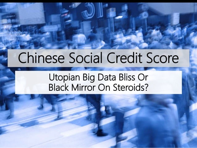 Chinese Social Credit Score Utopian Big Data Bliss Or Black Mirror On Steroids?