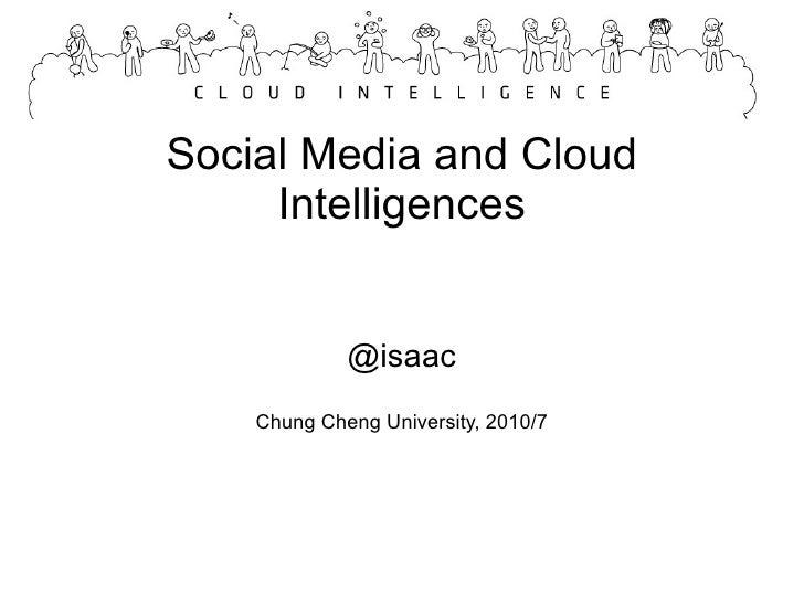 Social Media and Cloud Intelligences @isaac Chung Cheng University, 2010/7