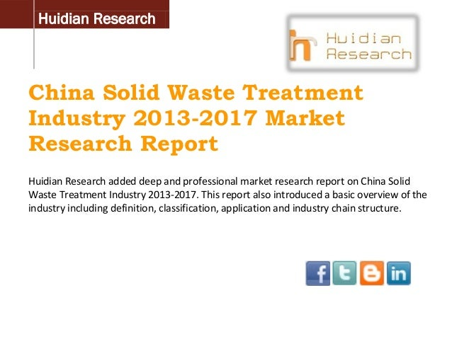 Huidian Research  China Solid Waste Treatment Industry 2013-2017 Market Research Report Huidian Research added deep and pr...