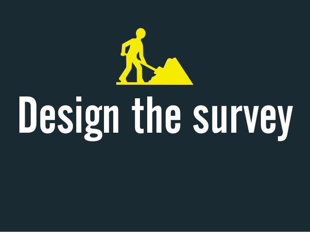 Design the survey