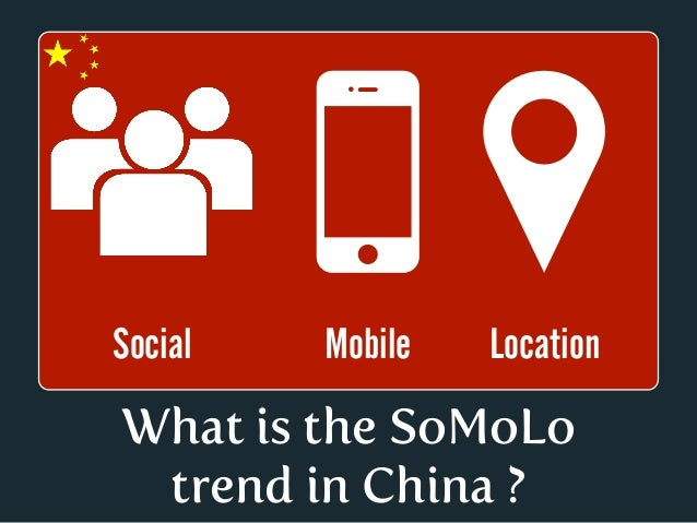 Social   Mobile   LocationWhat is the SoMoLo trend in China ?