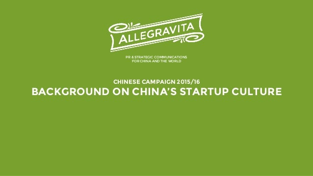 CHINESE CAMPAIGN 2015/16 BACKGROUND ON CHINA'S STARTUP CULTURE PR & STRATEGIC COMMUNICATIONS FOR CHINA AND THE WORLD