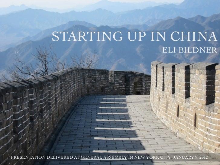STARTING UP IN CHINA                                                          ELI BILDNERPRESENTATION DELIVERED AT GENERAL...