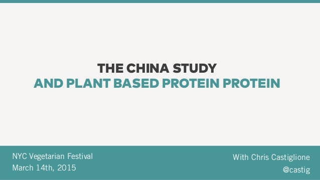 With Chris Castiglione  @castig NYC Vegetarian Festival  March 14th, 2015 THE CHINA STUDY AND PLANT BASED PROTEIN PROTEIN