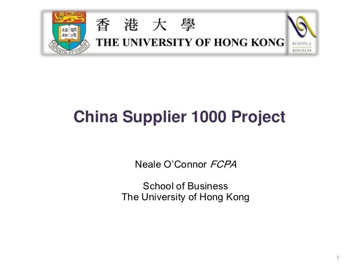 Neale O'Connor FCPA<br />School of Business<br />The University of Hong Kong     <br />1<br />China Supplier 1000 Project<...