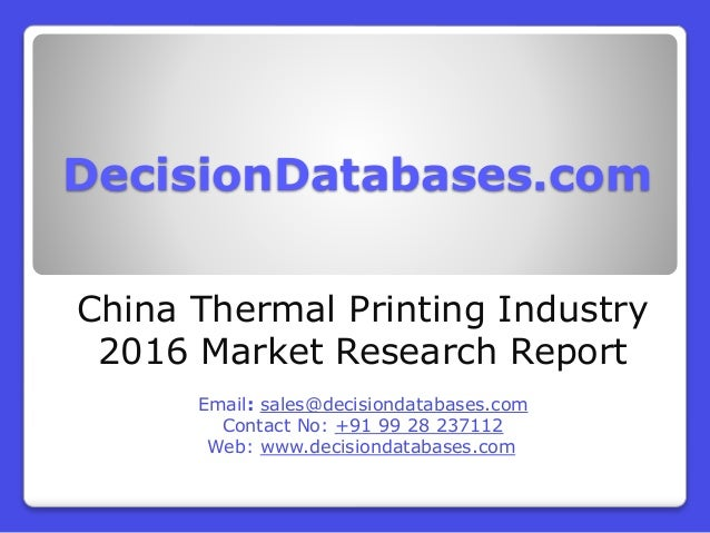DecisionDatabases.com China Thermal Printing Industry 2016 Market Research Report Email: sales@decisiondatabases.com Conta...