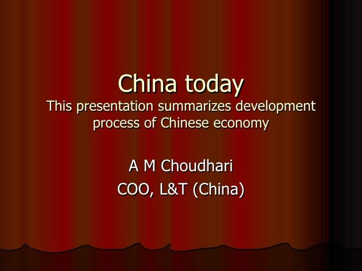 China today This presentation summarizes development process of Chinese economy A M Choudhari COO, L&T (China)