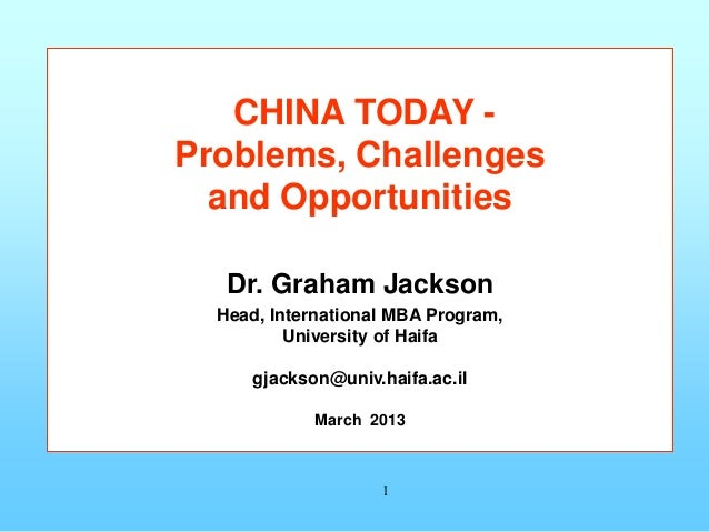 CHINA TODAY -Problems, Challenges  and Opportunities   Dr. Graham Jackson  Head, International MBA Program,          Unive...