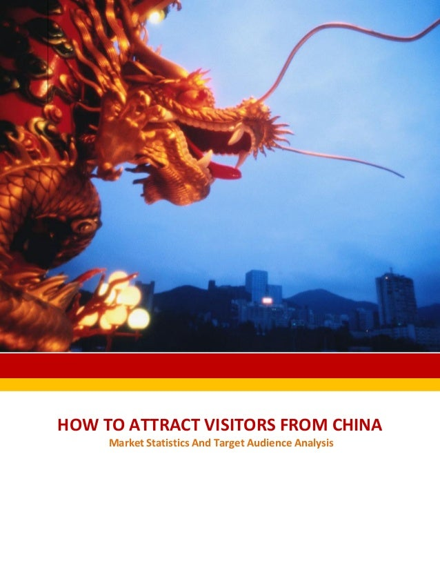 HOW TO ATTRACT VISITORS FROM CHINA Market Statistics And Target Audience Analysis