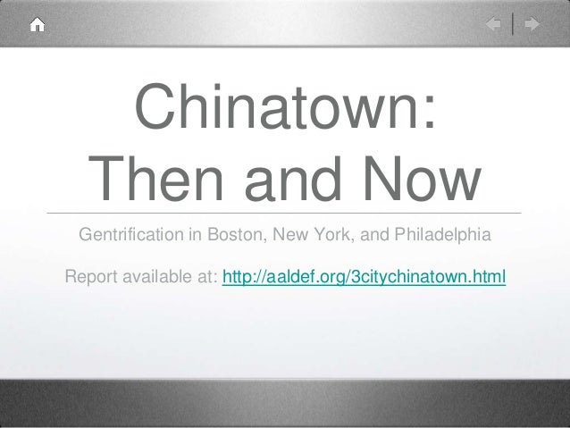 Chinatown: Then and Now Gentrification in Boston, New York, and Philadelphia Report available at: http://aaldef.org/3cityc...