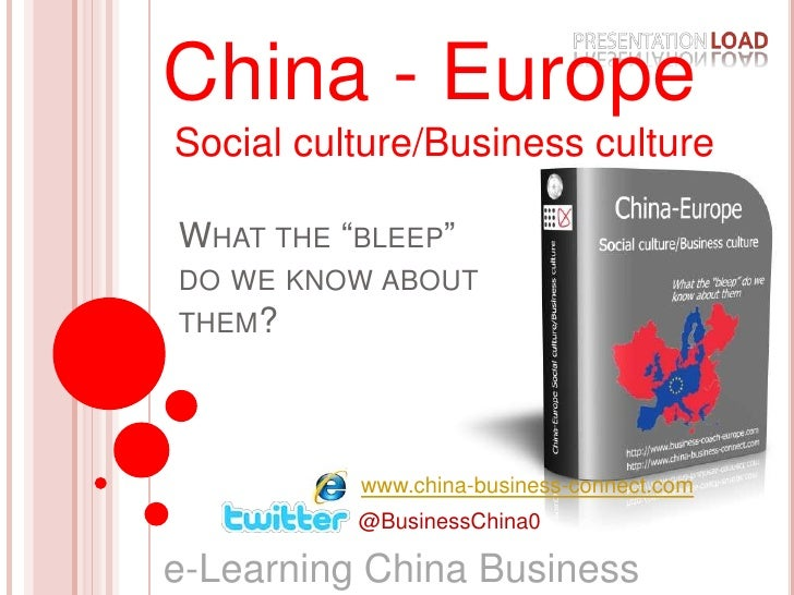 """China - Europe<br /> Social culture/Business culture<br />What the """"bleep"""" do we know about them?<br />www.china-business-..."""