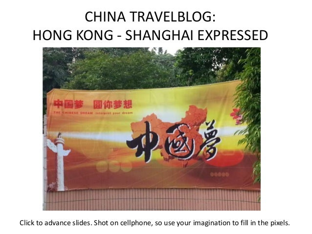 CHINA TRAVELBLOG: HONG KONG - SHANGHAI EXPRESSED Click to advance slides. Shot on cellphone, so use your imagination to fi...