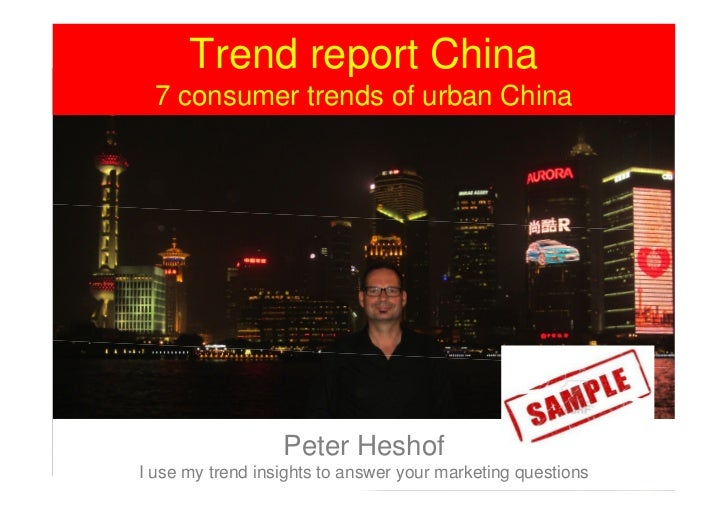 Trend report China  7 consumer trends of urban China                  Peter HeshofI use my trend insights to answer your m...