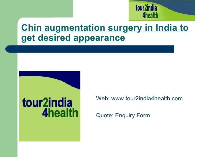 Chin augmentation surgery in India to get desired appearance   <ul><li>Web:  www.tour2india4health.com </li></ul><ul><li>Q...