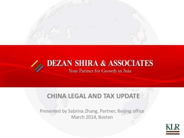 CHINA LEGAL AND TAX UPDATE Presented by Sabrina Zhang, Partner, Beijing office March 2014, Boston