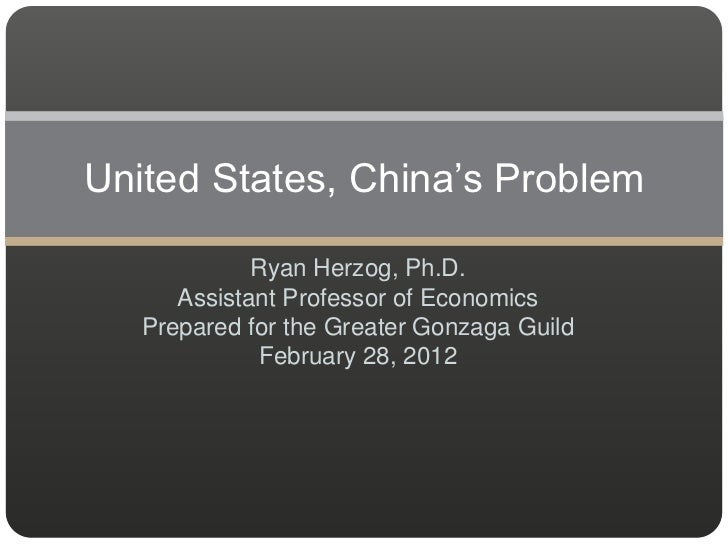 United States, China's Problem             Ryan Herzog, Ph.D.      Assistant Professor of Economics   Prepared for the Gre...