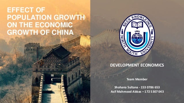 EFFECT OF POPULATION GROWTH ON THE ECONOMIC GROWTH OF CHINA DEVELOPMENT ECONOMICS Team Member Shahana Sultana - 153 0786 6...