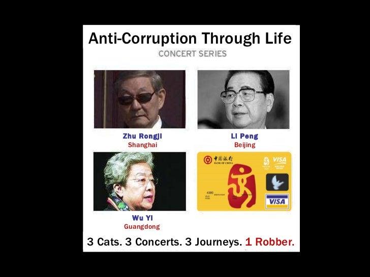 Anti-Corruption Through Life Li Peng Beijing Wu Yi Guangdong  Zhu Rongji Shanghai 3 Cats. 3 Concerts. 3 Journeys.  1 Robber.
