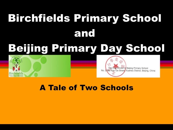 Birchfields Primary School  and  Beijing Primary Day School A Tale of Two Schools d