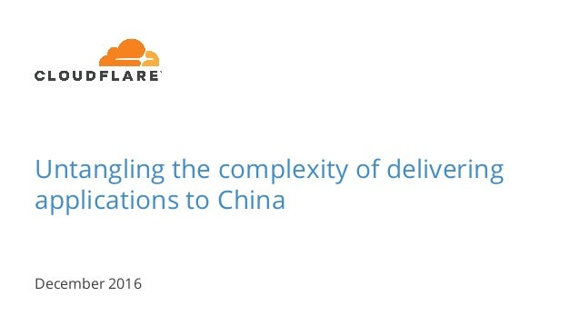 Untangling the complexity of delivering applications to China December 2016