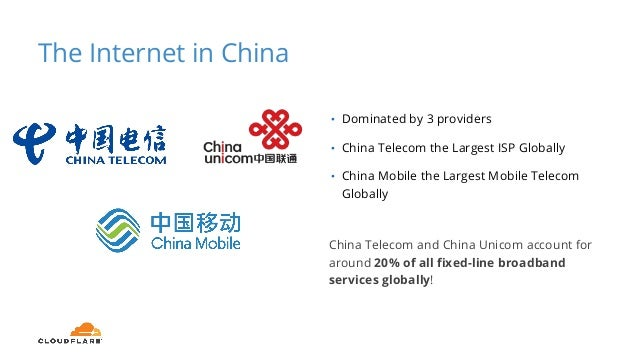 The Internet in China • Dominated by 3 providers • China Telecom the Largest ISP Globally • China Mobile the Largest Mobil...