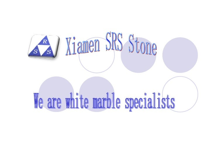 Xiamen SRS Stone We are white marble specialists