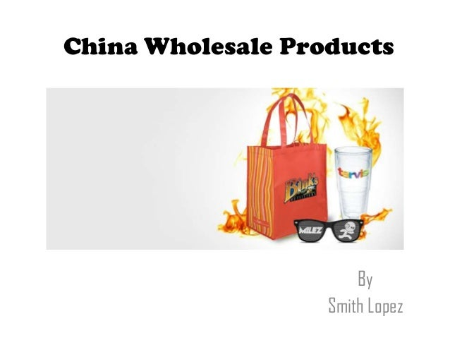 China Wholesale Products  By Smith Lopez
