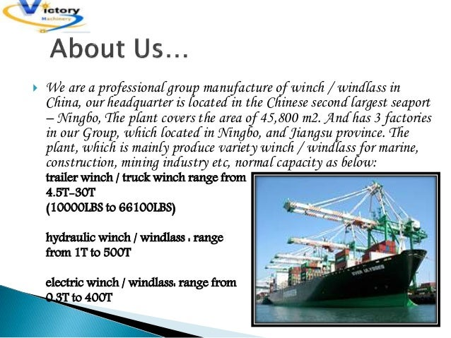  We are a professional group manufacture of winch / windlass in China, our headquarter is located in the Chinese second l...
