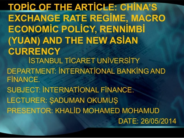 TOPİC OF THE ARTİCLE: CHİNA'S EXCHANGE RATE REGİME, MACRO ECONOMİC POLİCY, RENNİMBİ (YUAN) AND THE NEW ASİAN CURRENCY İSTA...