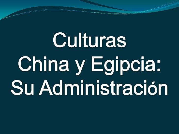 Culturas <br />China y Egipcia:<br />Su Administración<br />
