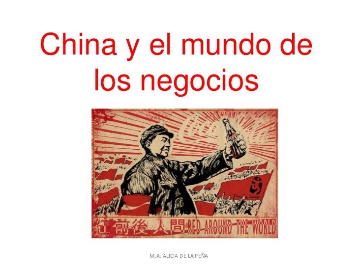 China y el mundo de    los negocios       M.A. ALICIA DE LA PEÑA