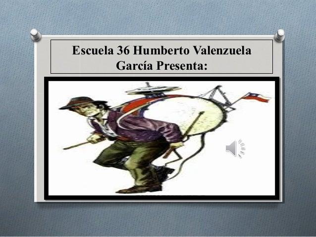 Escuela 36 Humberto Valenzuela  García Presenta: