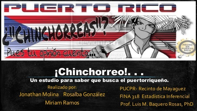 ¡Chinchorreo!. . . Un estudio para saber que busca el puertorriqueño. Realizado por: Jonathan Molina Rosalba González Miri...