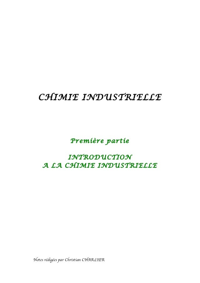 CHIMIE INDUSTRIELLE Première partie INTRODUCTION A LA CHIMIE INDUSTRIELLE Notes rédigées par Christian CHARLIER