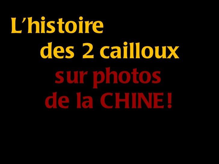 L'histoire  des 2 cailloux sur photos de la CHINE!