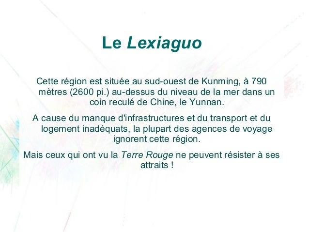 Le Lexiaguo Cette région est située au sud-ouest de Kunming, à 790 mètres (2600 pi.) au-dessus du niveau de la mer dans un...