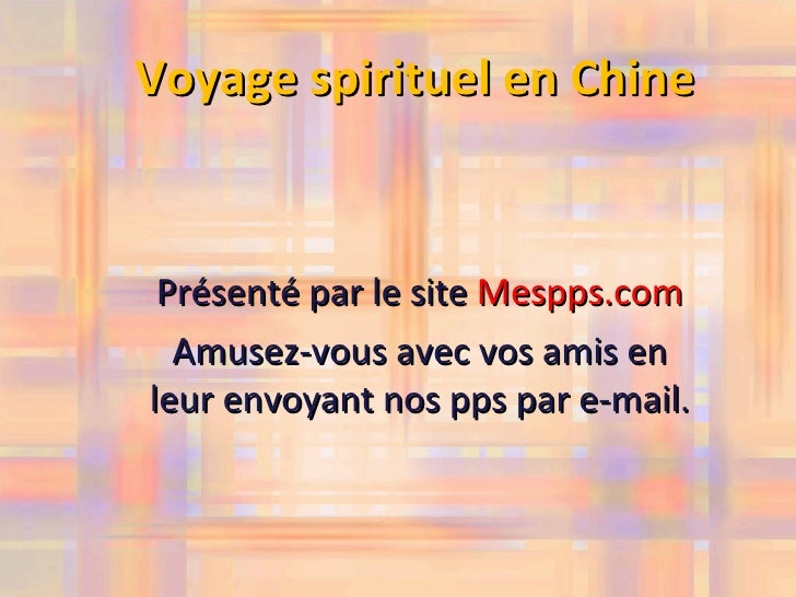 Voyage spirituel en Chine    Présenté par le site Mespps.com   Amusez-vous avec vos amis en leur envoyant nos pps par e-ma...