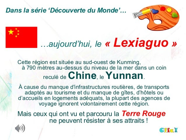 Dans la série 'Découverte du Monde'…           …aujourd'hui, le          « Lexiaguo »   Cette région est située au sud-oue...