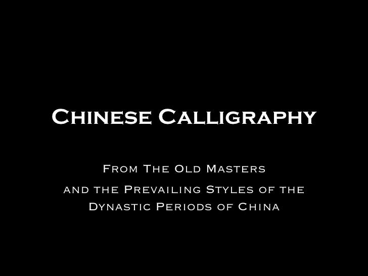 Chinese Calligraphy From The Old Masters and the Prevailing Styles of the Dynastic Periods of China